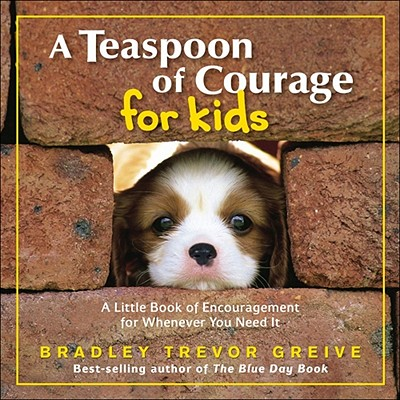 A Teaspoon of Courage for Kids By Greive, Bradley Trevor